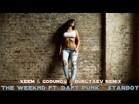 The Weeknd ft. Daft Punk - Starboy (KEEM & Godunov & Burlyaev Remix) Full HD Audio Video Song