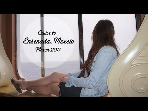 Travel Diary | Cruise to Ensenada, Mexico - March 2017