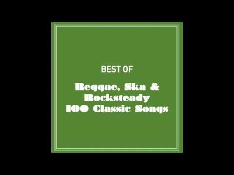 Best Of Reggae, Ska & Rocksteady 100 Classic Songs (Part 1 Of 4)