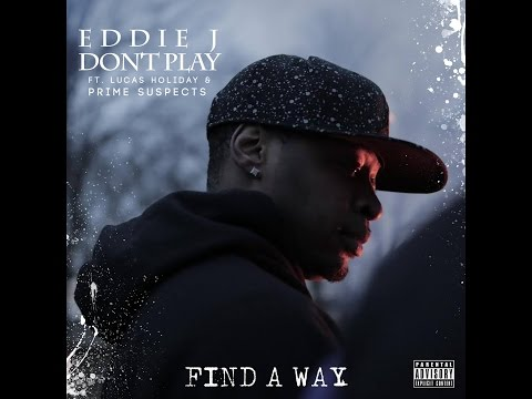 Eddie J Don't Play   Find A Way feat  Lucas Holliday & Prime Suspects