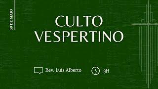CULTO VESPERTINO, Rev. Luís Alberto   IPBNL   30.05.2021