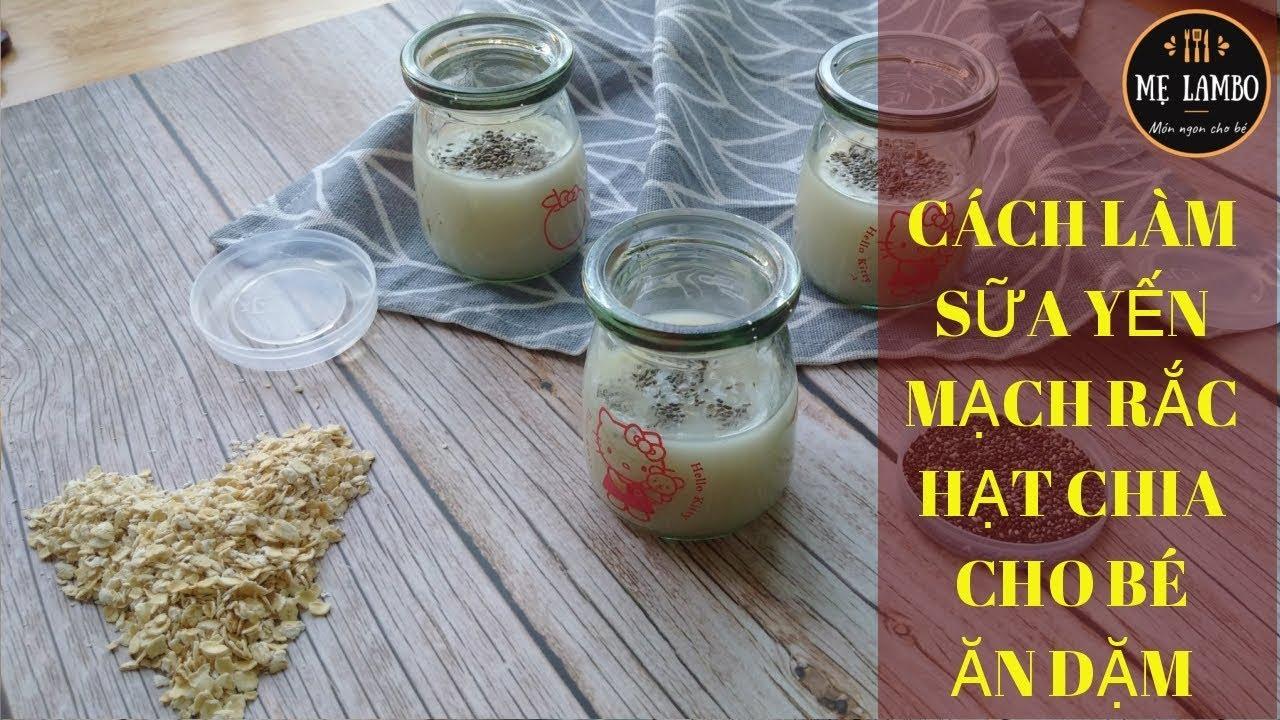 Cách làm Sữa Yến Mạch Hạt Chia cho Bé Ăn Dặm