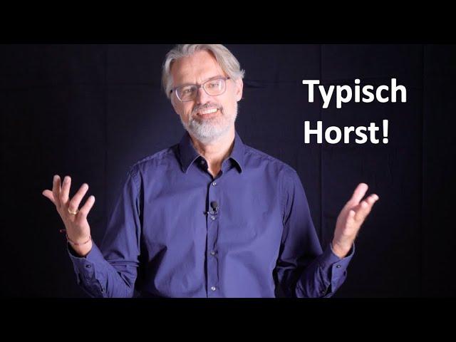 Typisch Horst - oder was Sie Horst immer schon Mal sagen s(w)ollten!