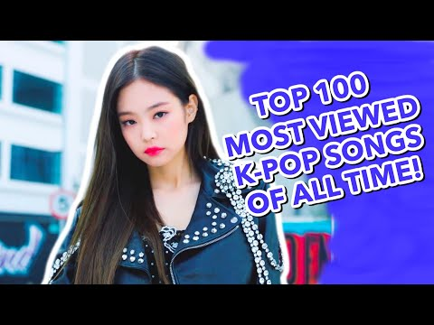 TOP 100 MOST VIEWED K-POP SONGS OF ALL TIME • MAY 2020