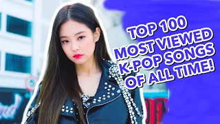 [TOP 100] MOST VIEWED K-POP SONGS OF ALL TIME • MAY 2020
