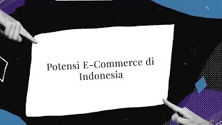 Potensi E-Commerce di Indonesia - Kelompok 2   Fakultas FIABIKOM UNIKA Atma Jaya Jakarta