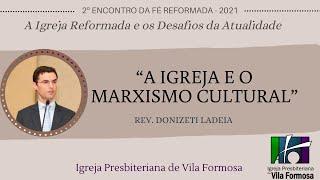 2º ENCONTRO DA FÉ REFORMADA - A IGREJA O MARXISMO CULTURAL - DONIZETE LADEIA
