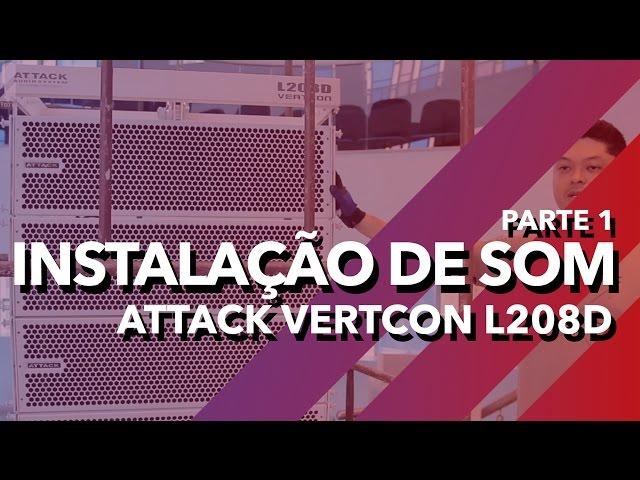 Caixas Line Array Attack Vertcon L208D - Instalação de Som Parte 1