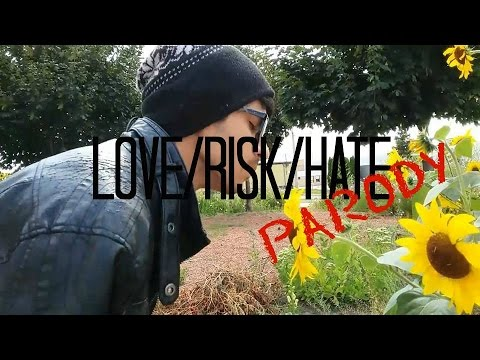 Love/Risk/Hate PARODY