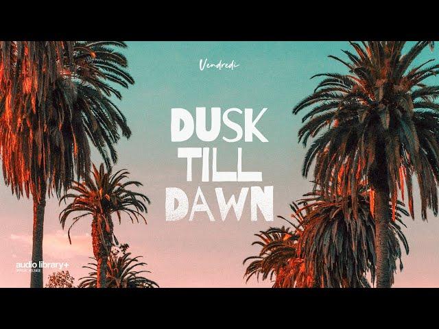 Dusk Till Dawn - Vendredi [Audio Library Release] · Free Copyright-safe Music