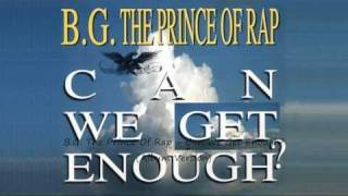 B.G. The Prince Of Rap - Can We Get Enough? (Album Version)