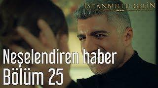 İstanbullu Gelin 25. Bölüm - Neşelendiren Haber thumbnail
