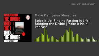 Spice It Up: Finding Passion In Life | Bridging the Divide | Make It Plain Podcast