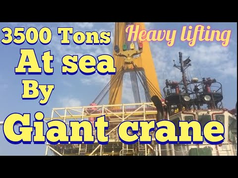 3500 Tons Heavy Lifting at sea by Giant crane