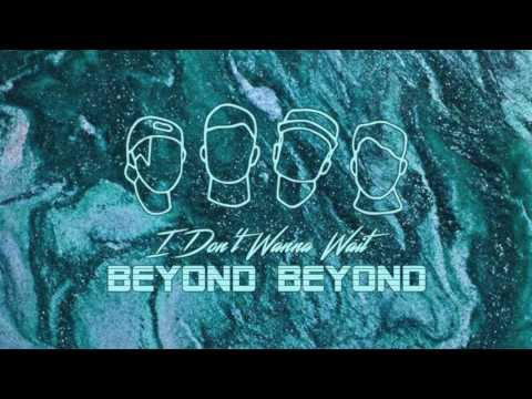 BEYOND BEYOND - I Don't Wanna Wait (Official Audio)