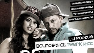 DJ Polique - Bounce That, Twerk That (The Bootleg)