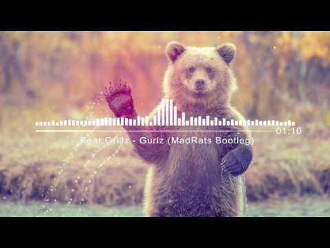 Bear Grillz - Gurlz (MadRats Bootleg)