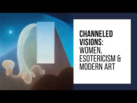 Channeled Visions: Women, Esotericism and Modern Art