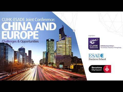 CUHK & ESADE Business School Joint Conference: China and Europe- Challenges & Opportunities