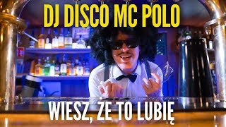 DJ DISCO MC POLO - Wiesz że to lubię (Official Video)