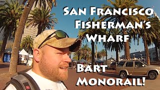BART Monorail & Fisherman's Wharf in San Francisco