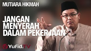 Jangan Menyerah Dalam Pekerjaan - Ustadz DR FIranda Andirja, MA.