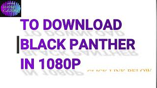 TO DOWNLOAD BLACK PANTHER HINDI 1080p
