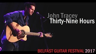 Belfast Guitar Festival 2017 | John Tracey | 'Thirty-Nine Hours' (live)