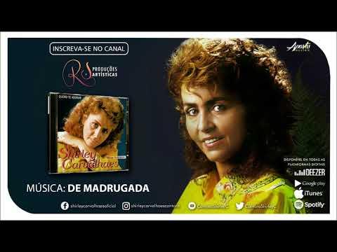 Shirley Carvalhaes - De Madrugada