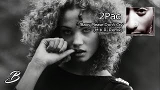 2Pac - Baby Please Don't Cry (Remix By M.K.R) thumbnail