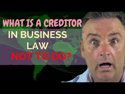 WHAT IS A CREDITOR IN BUSINESS LAW NOT TO DO?
