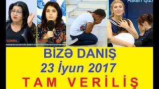 Bize danis 23.06.2017 Tam verilis / Bize danis 23 iyun 2017 / HD