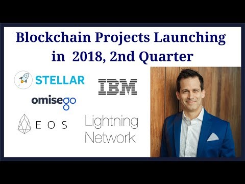 Exciting and Large Blockchain projects launching in 2nd Quarter 2018