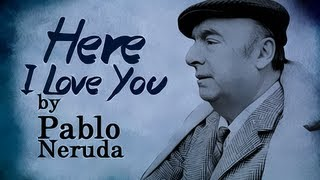 Here I Love You by Pablo Neruda - Poetry Reading
