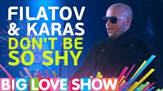 Filatov & Karas - Don't be so shy (Remix) [Big Love Show 2017]
