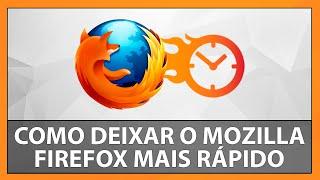 Como Deixar o Mozilla Firefox mais Rápido