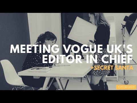 Secret Santa and Meeting Vogue UK's Editor in Chief!!