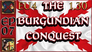 [7] Almost ALL of France! | The Burgundian Conquest | Let's Play EU4 1.30