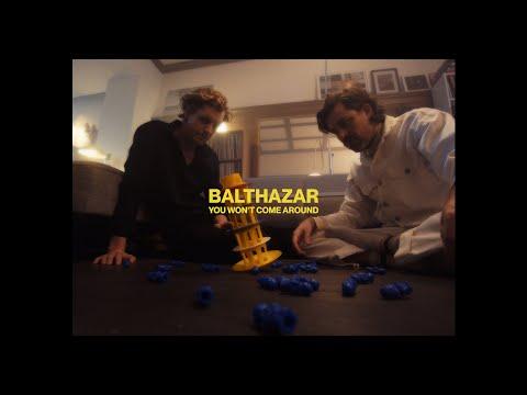 Balthazar – You Won't Come Around