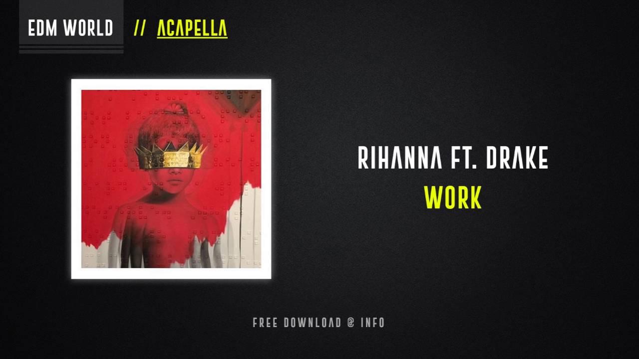 Rihanna ft  Drake - Work (Acapella) *HQ*