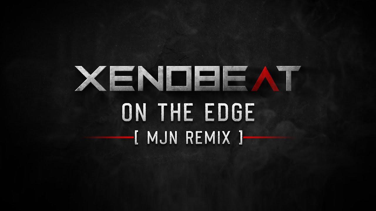 XENOBEAT - On The Edge (MjN Remix)