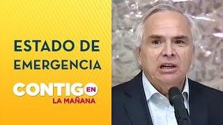 Ministro Chadwick confirmó Estado de Emergencia en Valparaíso y Concepción - Contigo en La Mañana