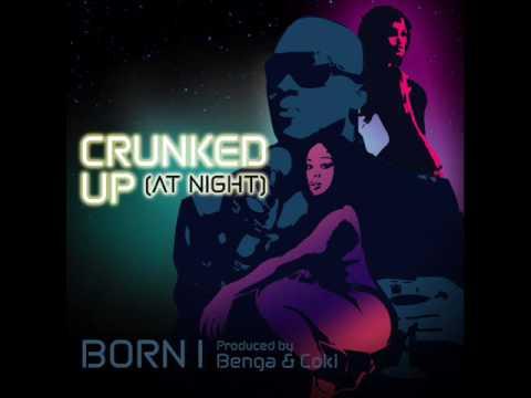 BORN I vs BENGA AND COKI  CRUNKED UP at NIGHT REMIX