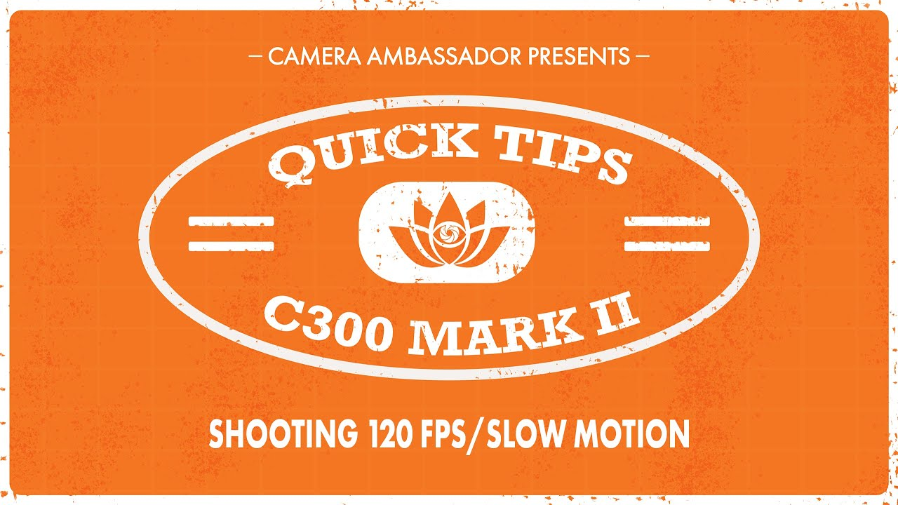 Shooting 120 fps/slow motion on the Canon C300 MKII - Quick Tips by Camera  Ambassador