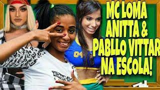 Baixar MC LOMA, ANITTA E PABLLO VITTAR NA ESCOLA!