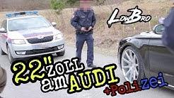 """22""""Zoll am Audi + Besuch von der Polizei"""