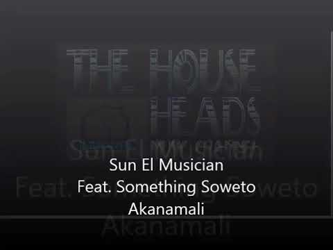Sun El Musician Ft Something Soweto   akanamali