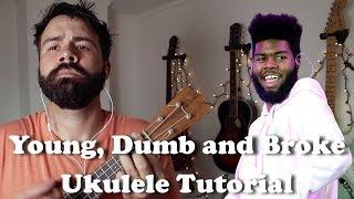 Young, Dumb and Broke - Kahlid - Easy Ukulele Tutorial