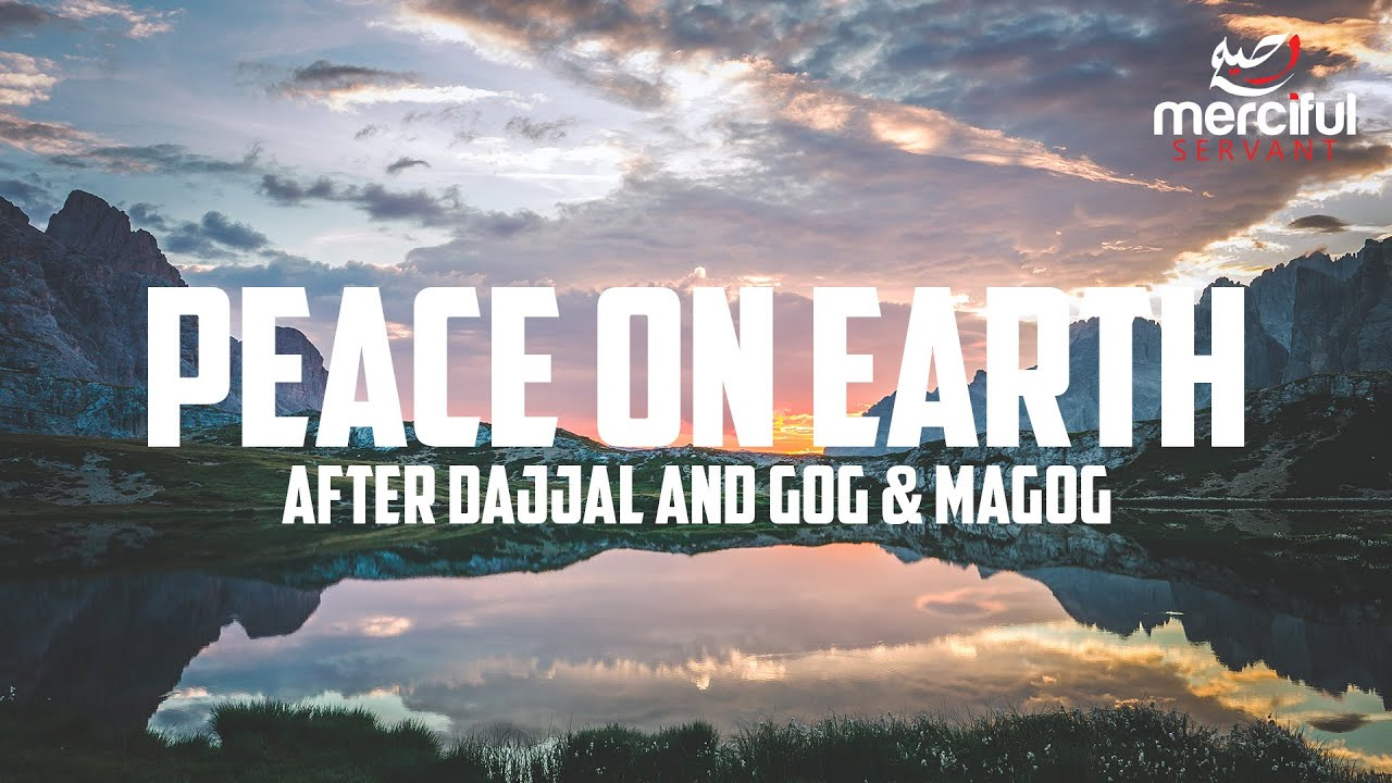 PEACE ON EARTH IN THE FINAL DAYS (AFTER DAJJAL)