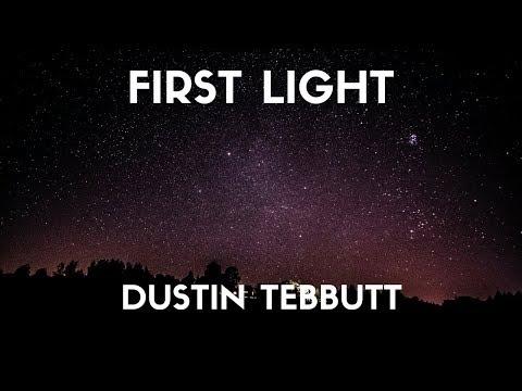 Dustin Tebbutt - First Light (Lyrics)